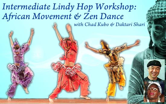 Intermediate Lindy Hop Workshop: African Movement & Zen Dance with Chad Kubo & Daktari Shari